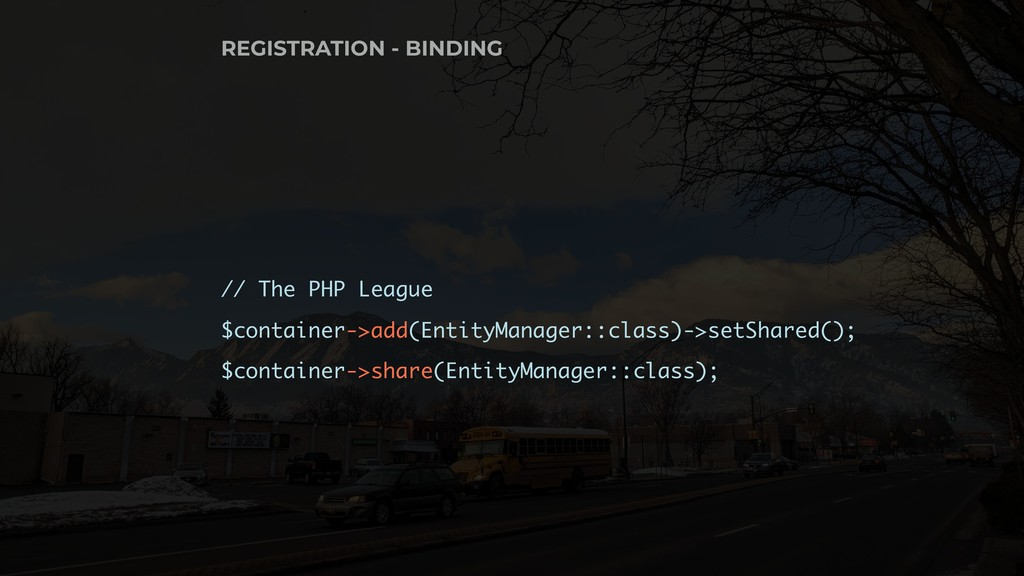 // The PHP League $container->add(EntityManager...