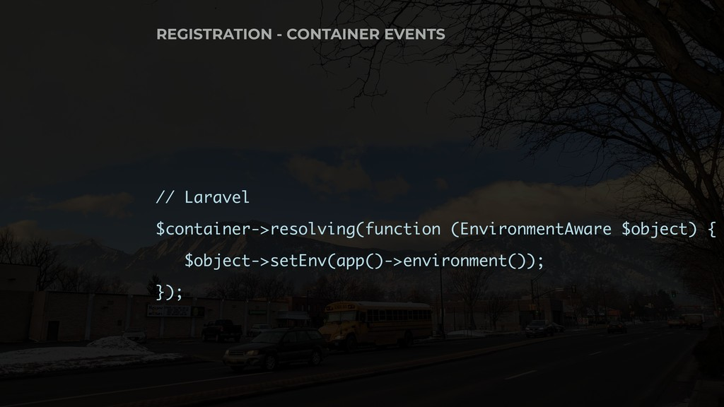 // Laravel $container->resolving(function (Envi...