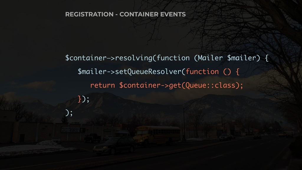 $container—>resolving(function (Mailer $mailer)...
