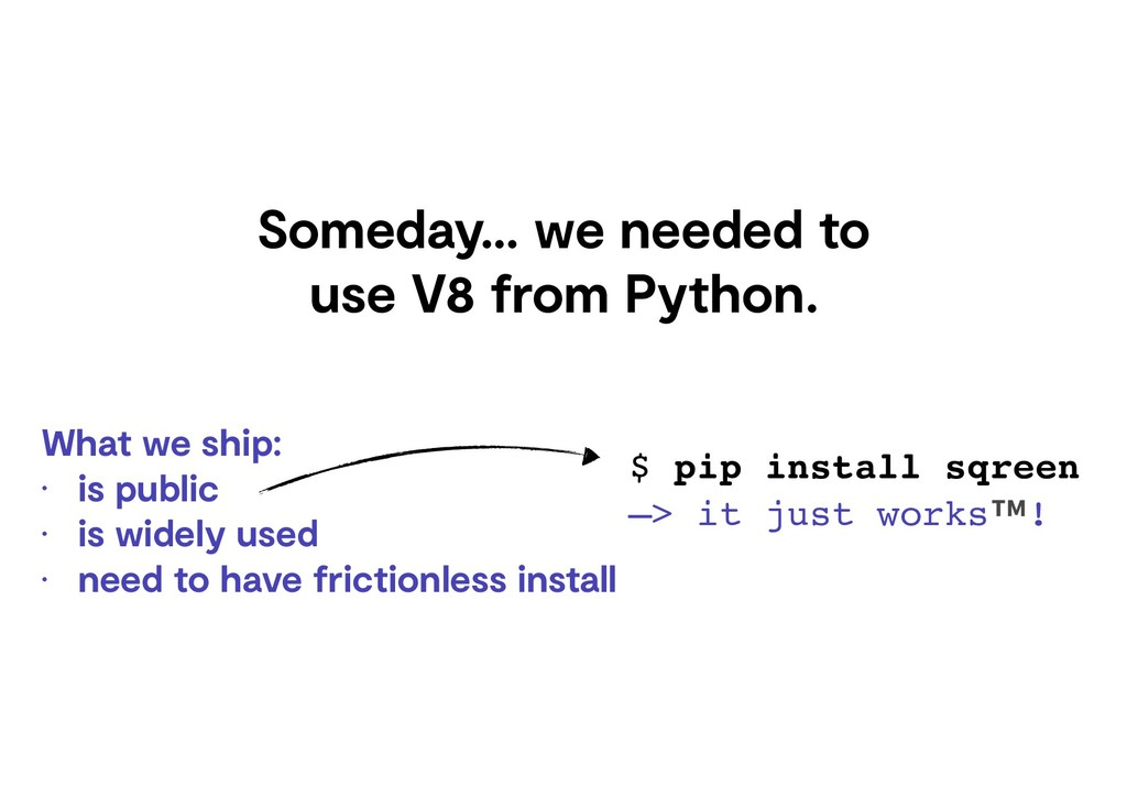 Someday… we needed to use V8 from Python. What ...