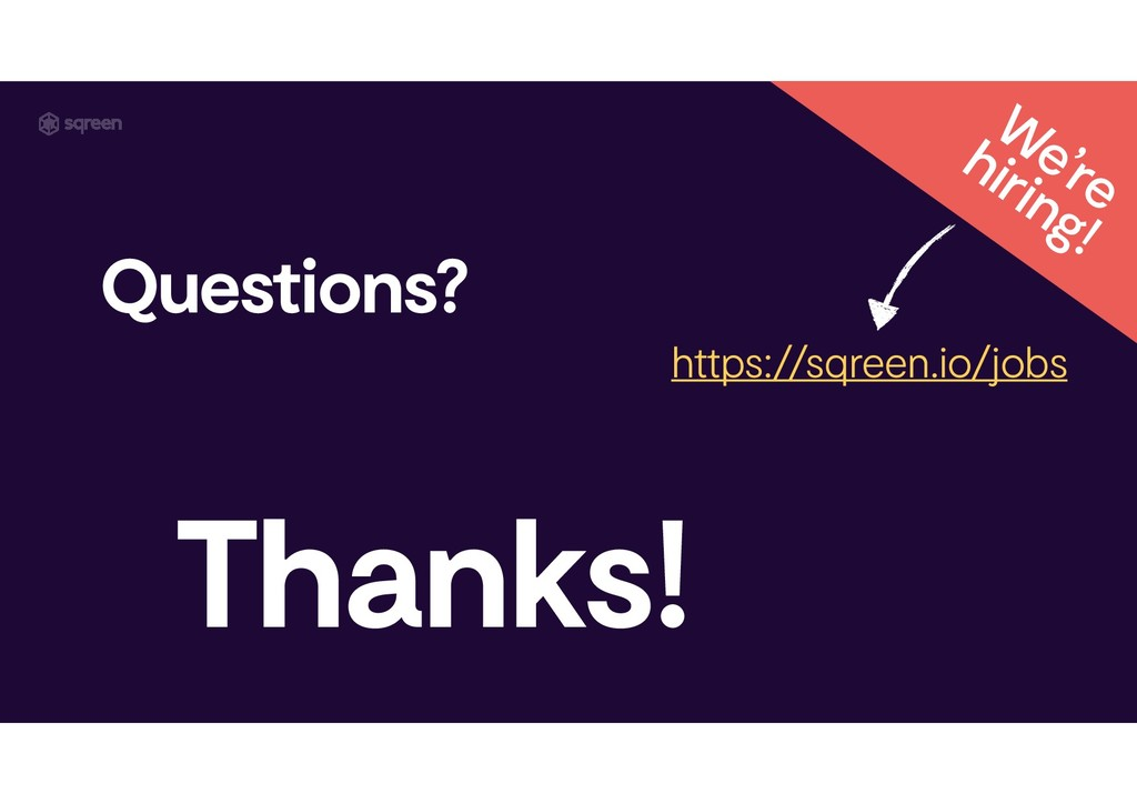 Thanks! Questions? We're hiring! https://sqree...