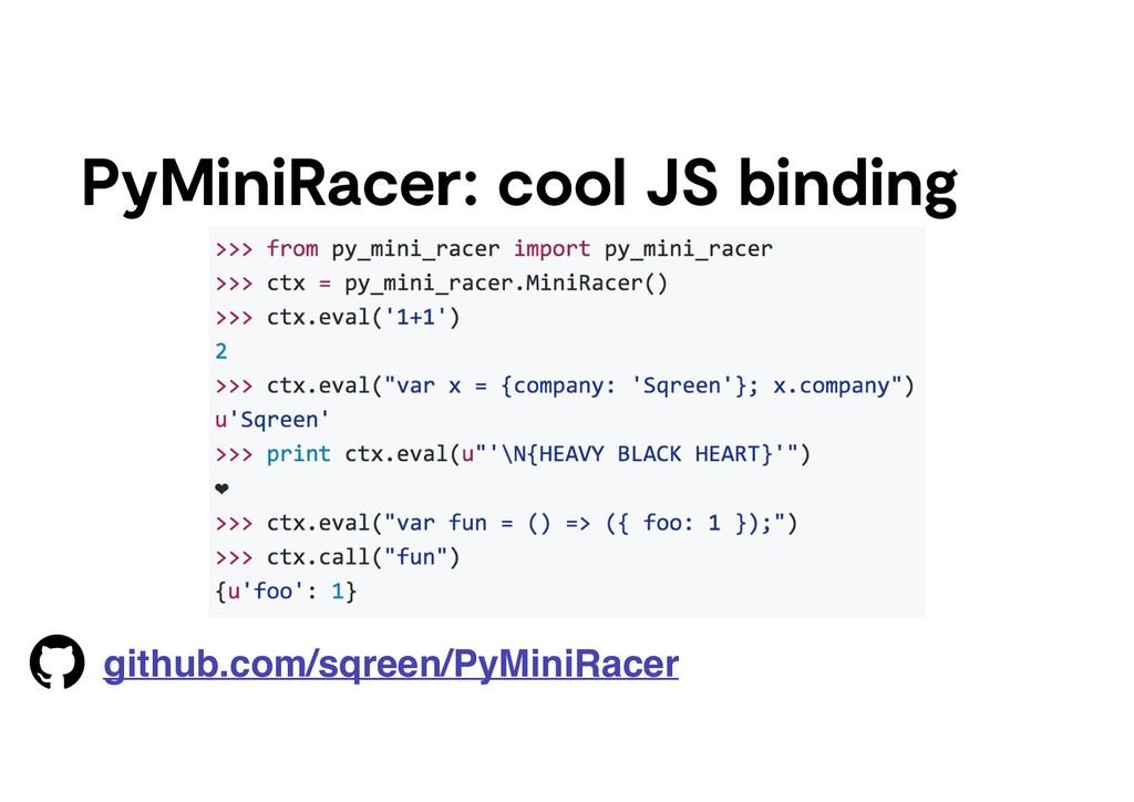 PyMiniRacer: cool JS binding github.com/sqreen/...