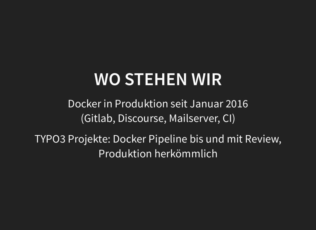 WO STEHEN WIR Docker in Produktion seit Januar ...