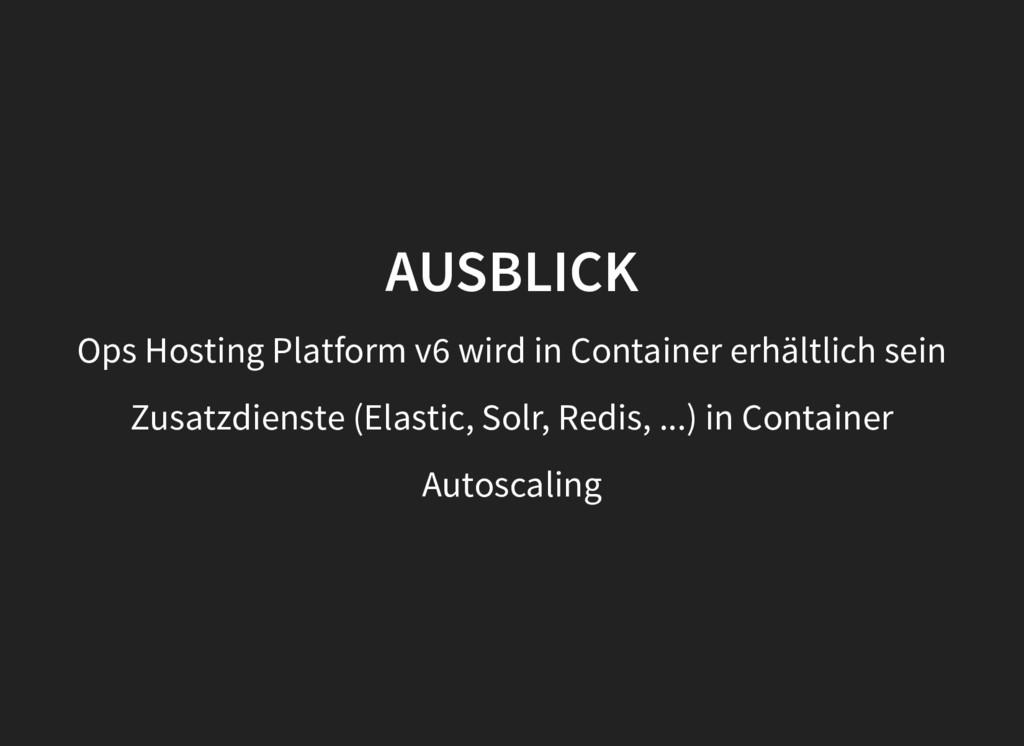 AUSBLICK Ops Hosting Platform v6 wird in Contai...