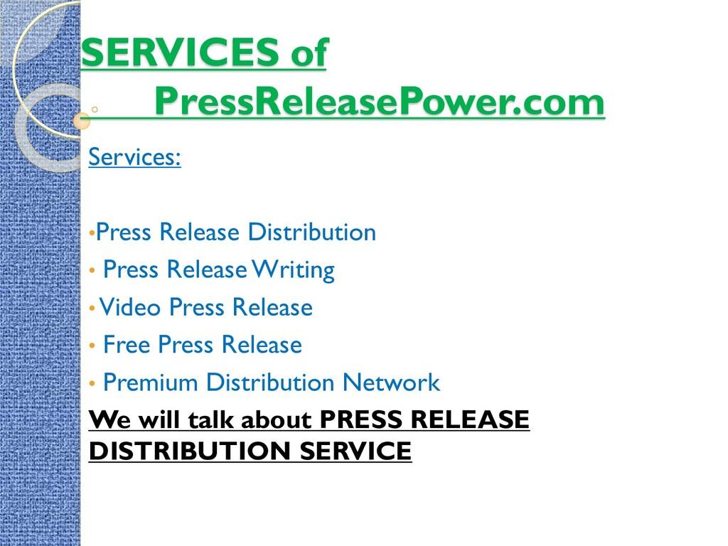 SERVICES of PressReleasePower.com Services: •Pr...