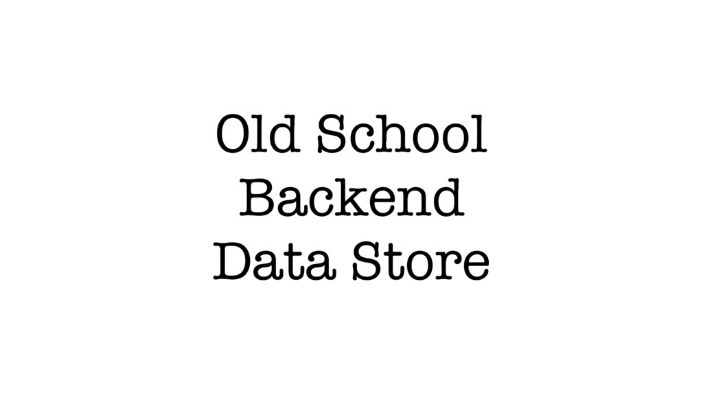 Old School Backend Data Store