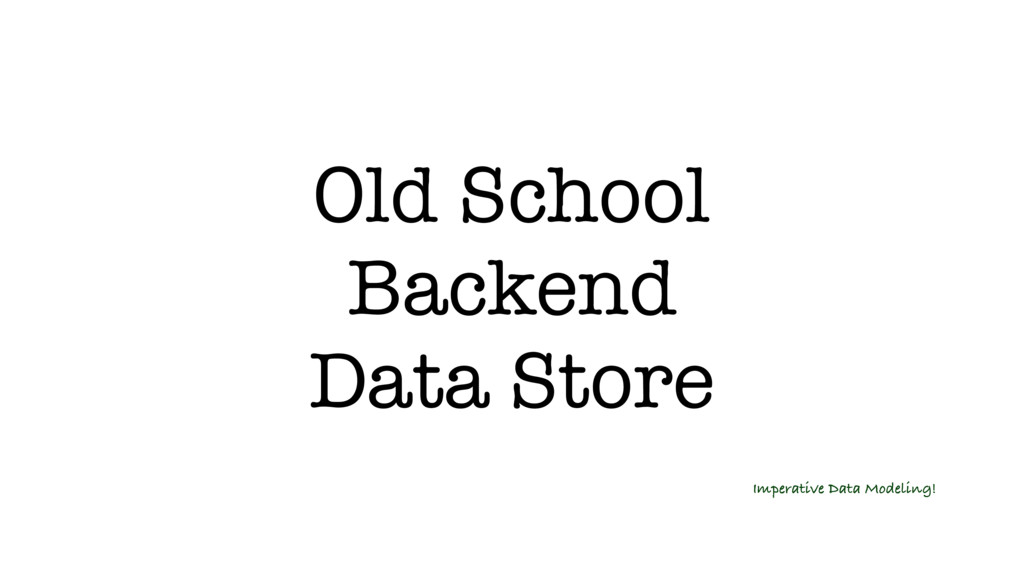 Old School Backend Data Store Imperative Data M...