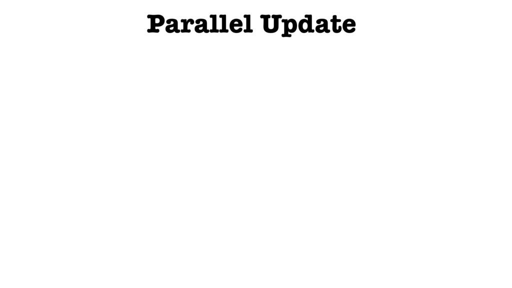 Parallel Update