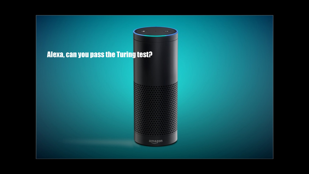 Alexa, can you pass the Turing test?