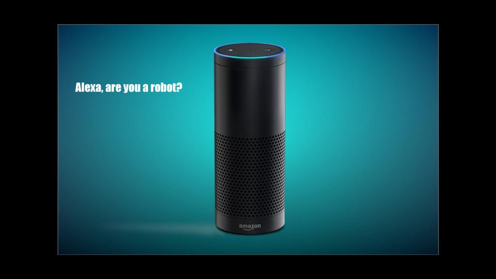 Alexa, are you a robot?