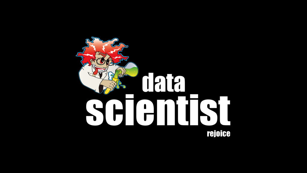 data scientist rejoice