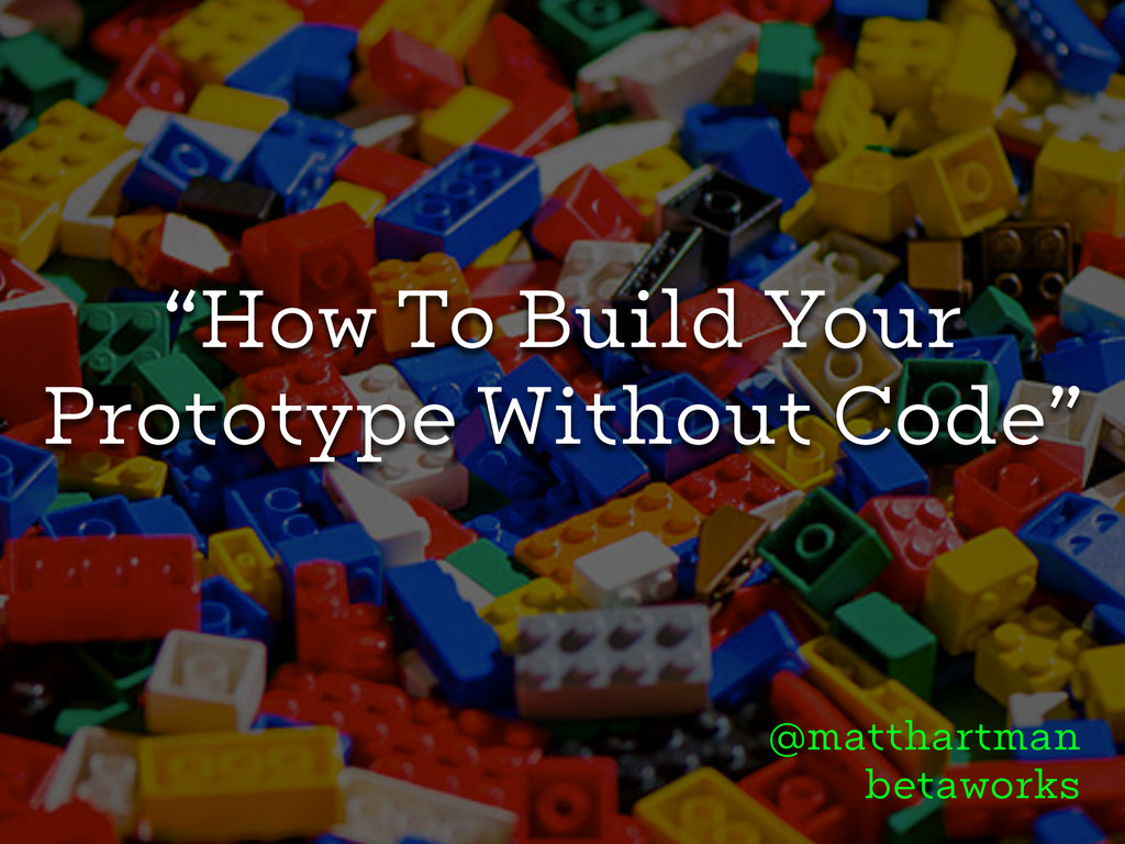 """""""How To Build Your Prototype Without Code"""" @mat..."""