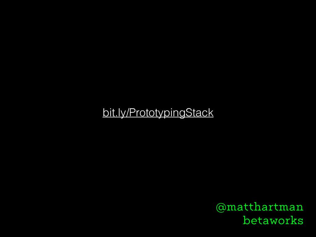 bit.ly/PrototypingStack @matthartman betaworks