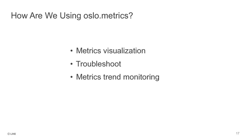 17 How Are We Using oslo.metrics? • Metrics vis...