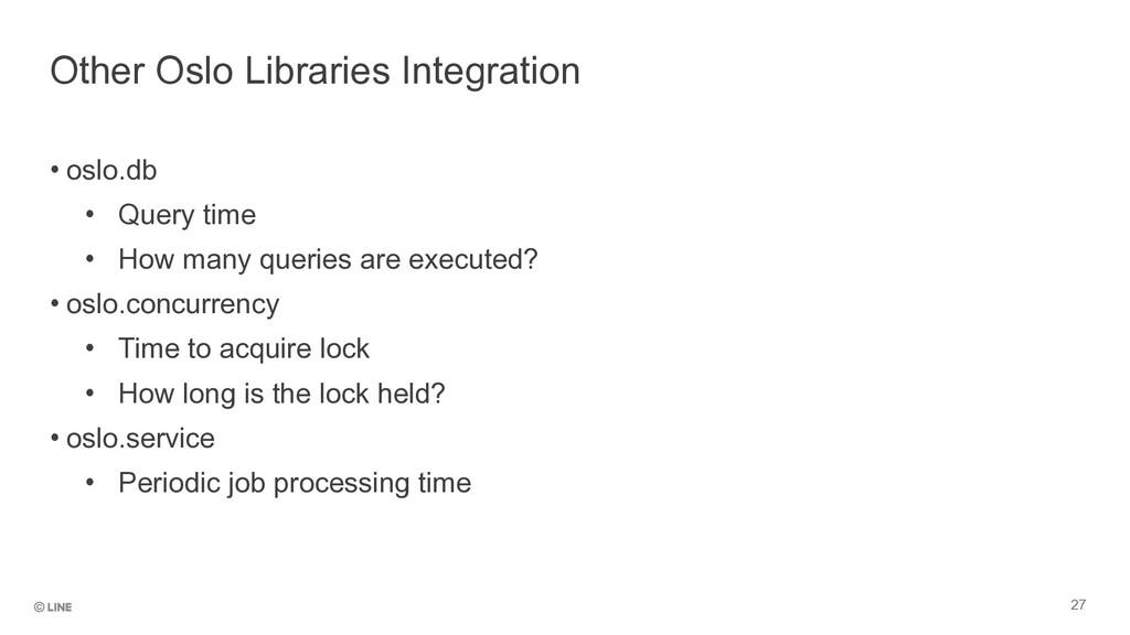 • oslo.db • Query time • How many queries are e...