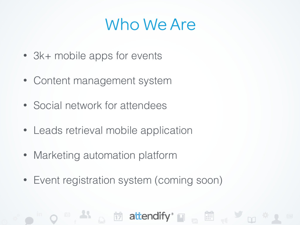 Who We Are • 3k+ mobile apps for events • Conte...
