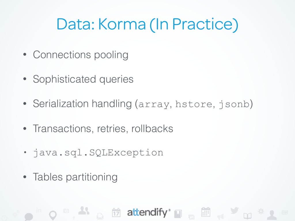 Data: Korma (In Practice) • Connections pooling...