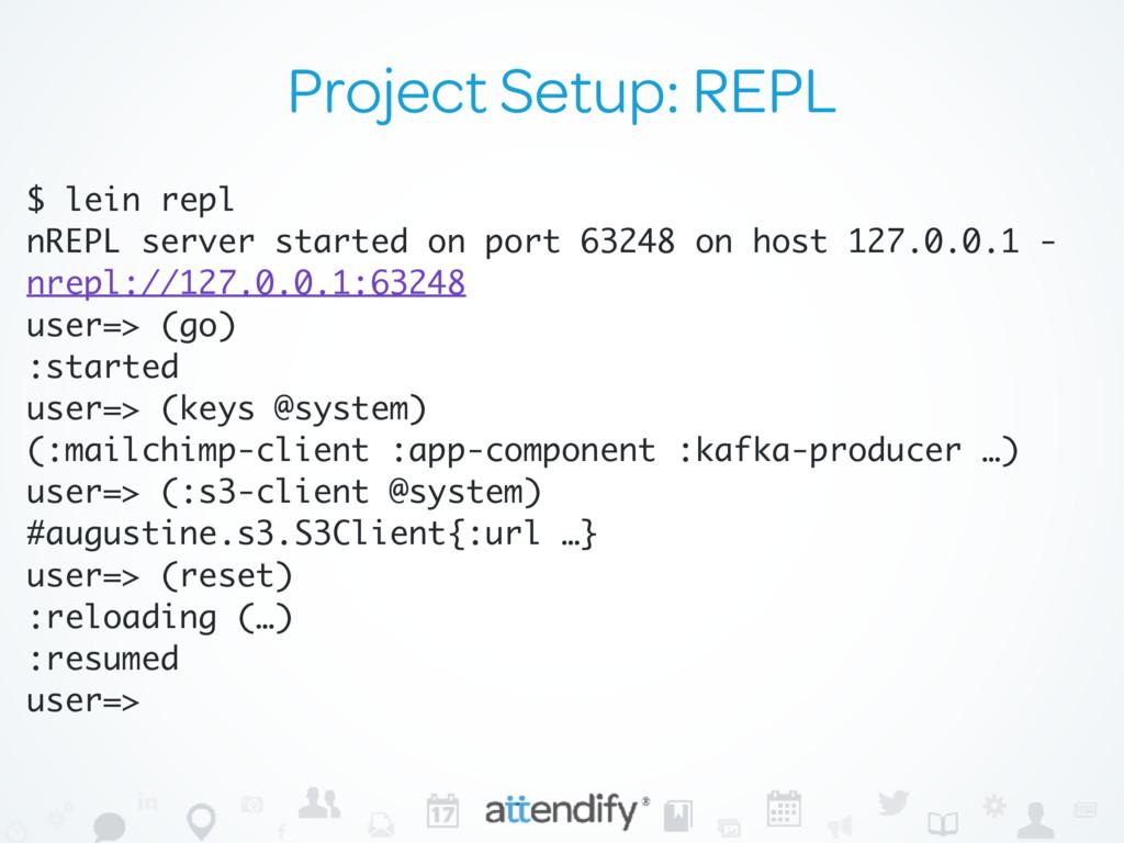 Project Setup: REPL $ lein repl nREPL server st...