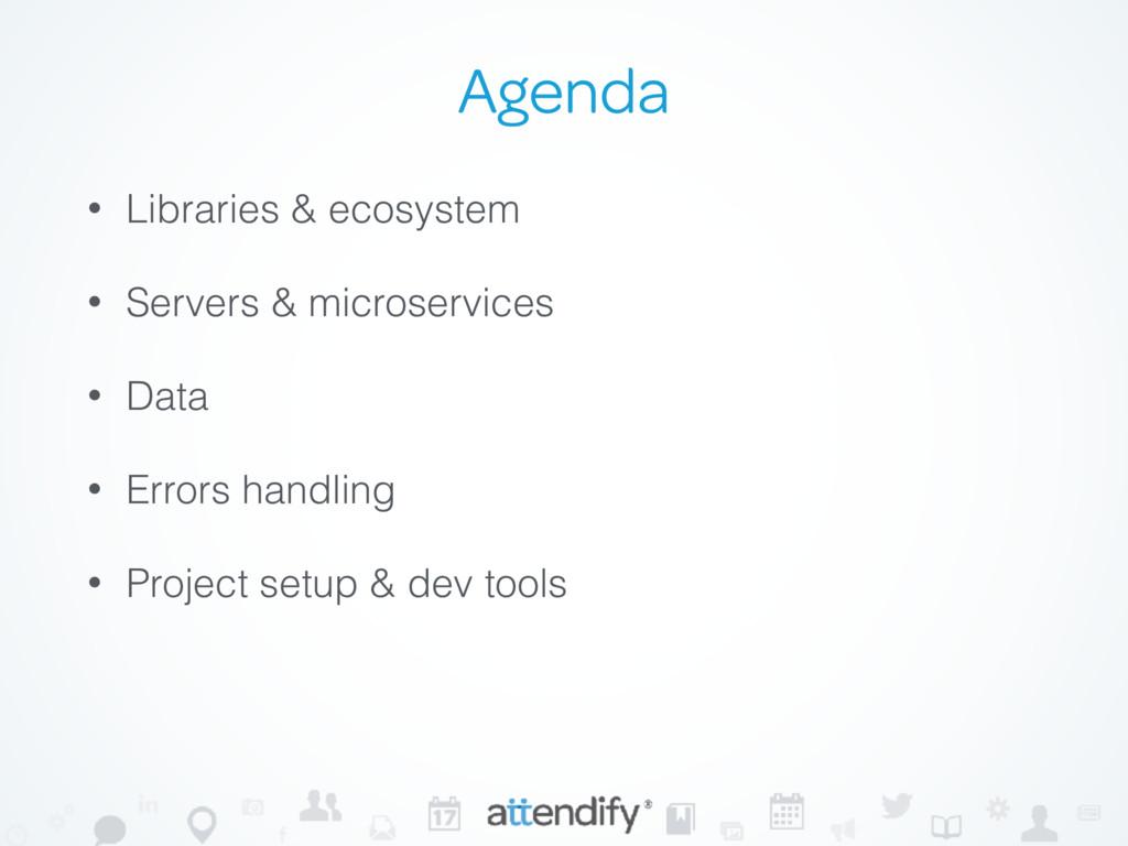 Agenda • Libraries & ecosystem • Servers & micr...