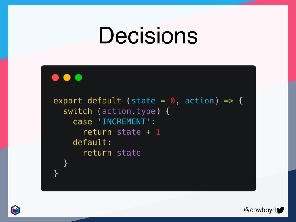 @cowboyd Decisions