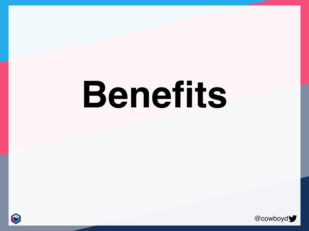 @cowboyd Benefits