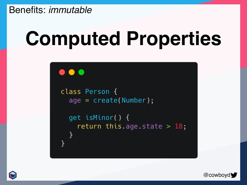 @cowboyd Benefits: immutable Computed Properties