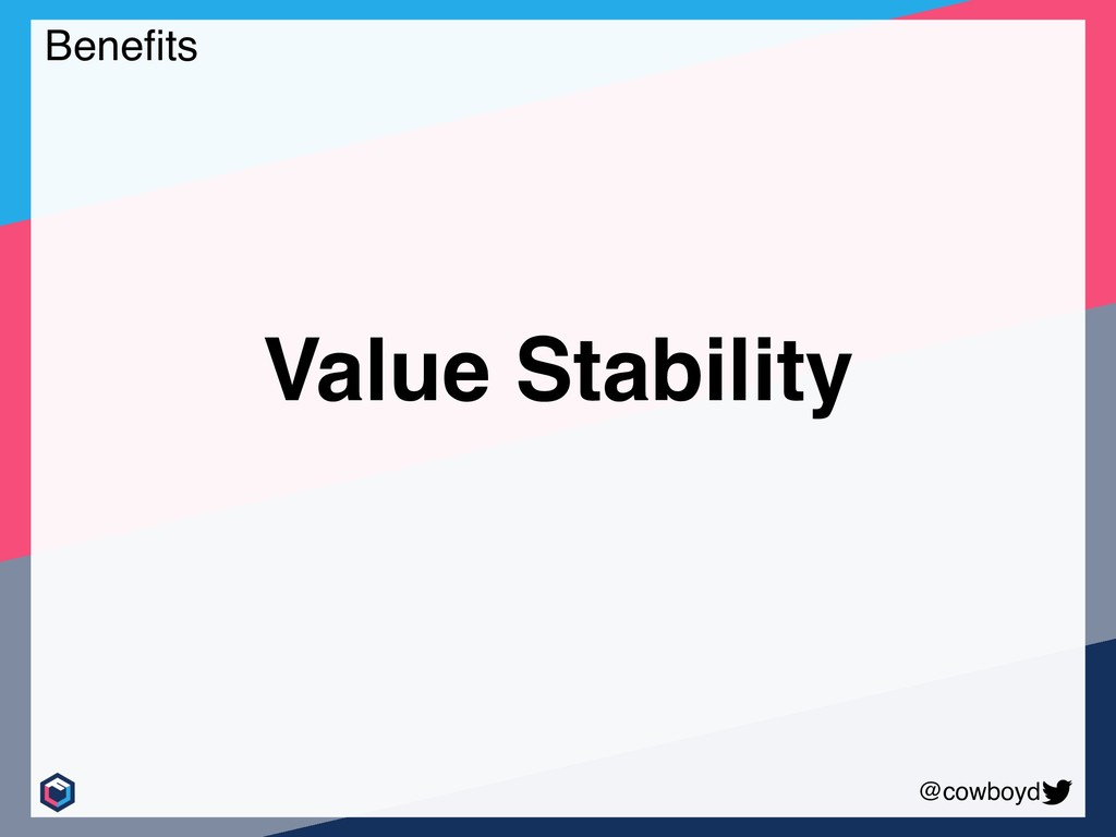 @cowboyd Benefits Value Stability