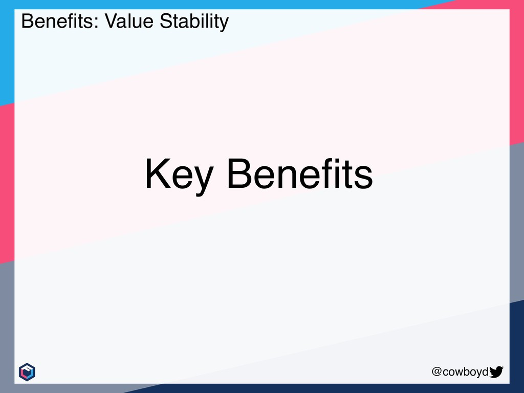 @cowboyd Benefits: Value Stability Key Benefits