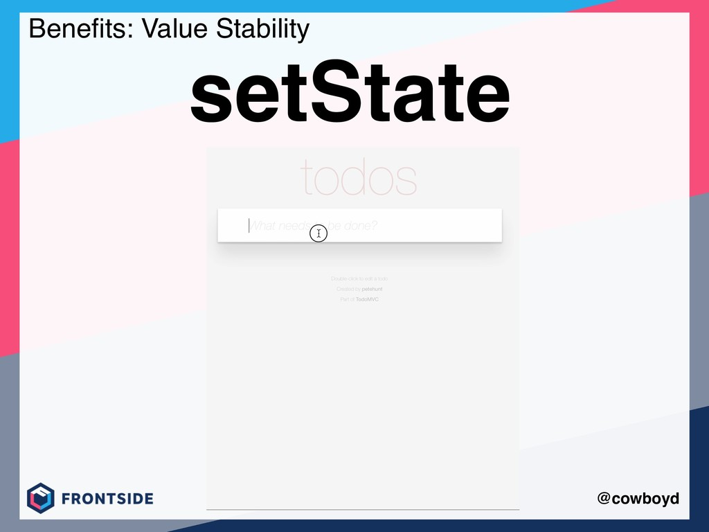 @cowboyd setState Benefits: Value Stability