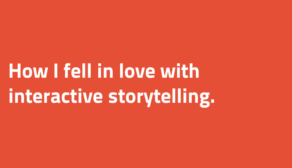 How I fell in love with interactive storytellin...