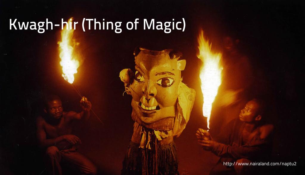 Kwagh-hir (Thing of Magic) http://www.nairaland...