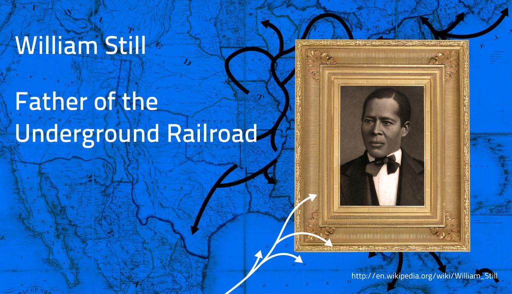 William Still Father of the Underground Railroa...