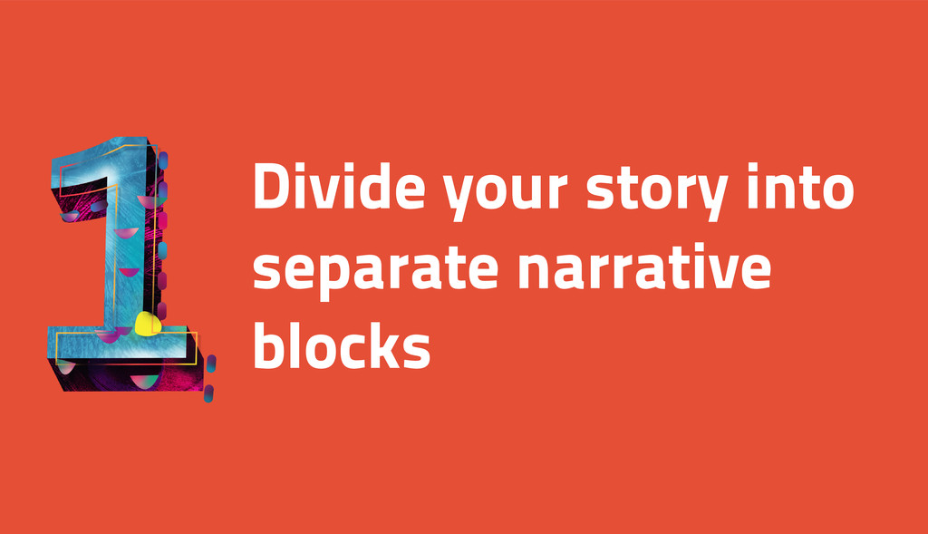 Divide your story into separate narrative blocks