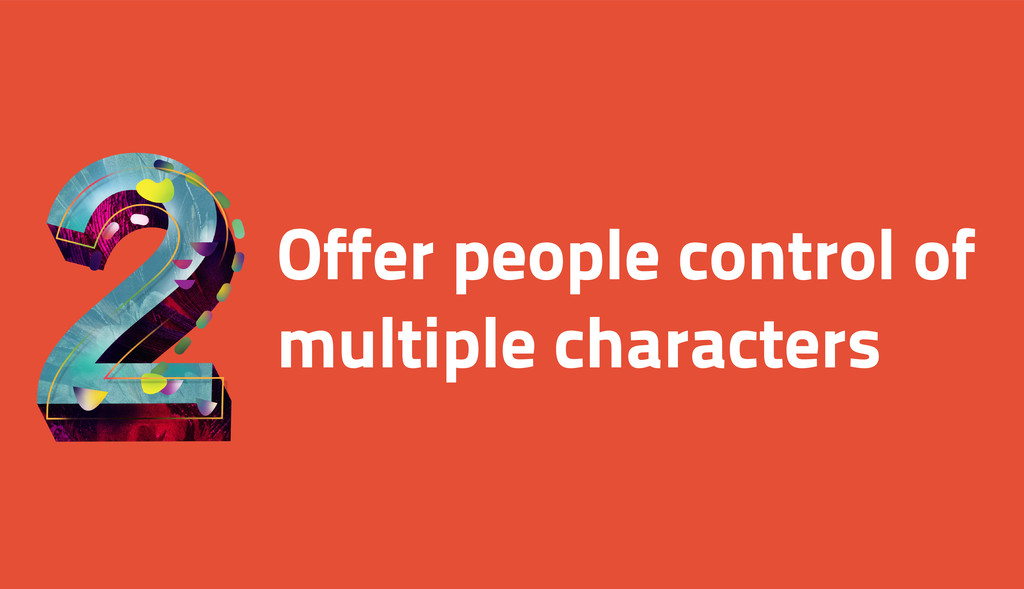 Offer people control of multiple characters