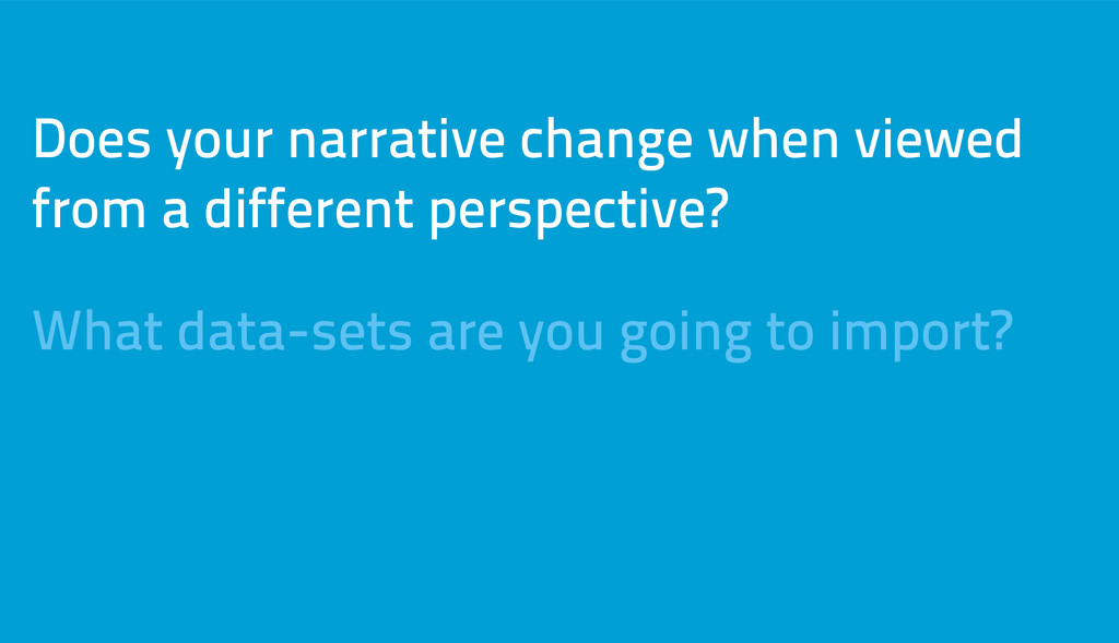 Does your narrative change when viewed from a d...
