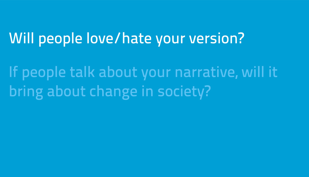 Will people love/hate your version? If people t...