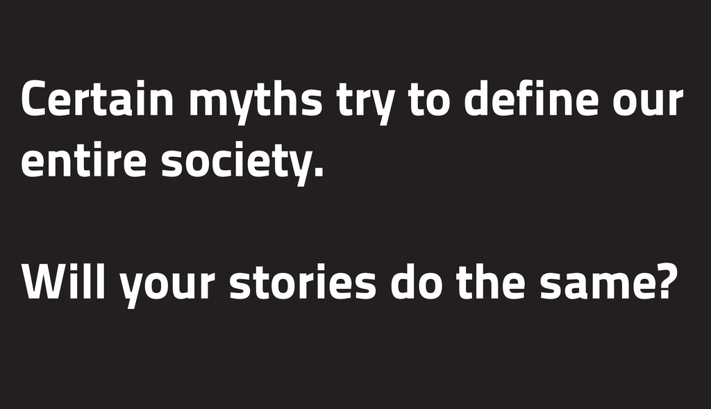Certain myths try to define our entire society....