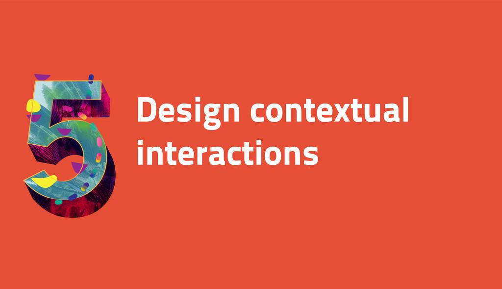 Design contextual interactions