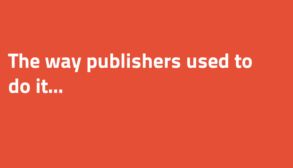 The way publishers used to do it...