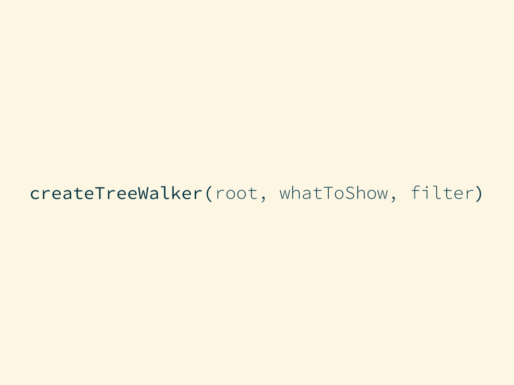 createTreeWalker(root, whatToShow, filter) root...