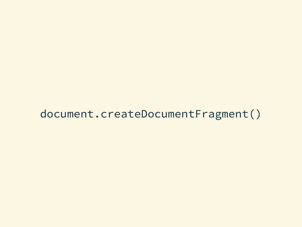 document.createDocumentFragment()