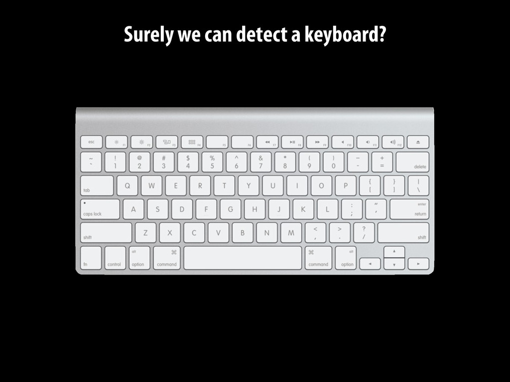 Surely we can detect a keyboard?