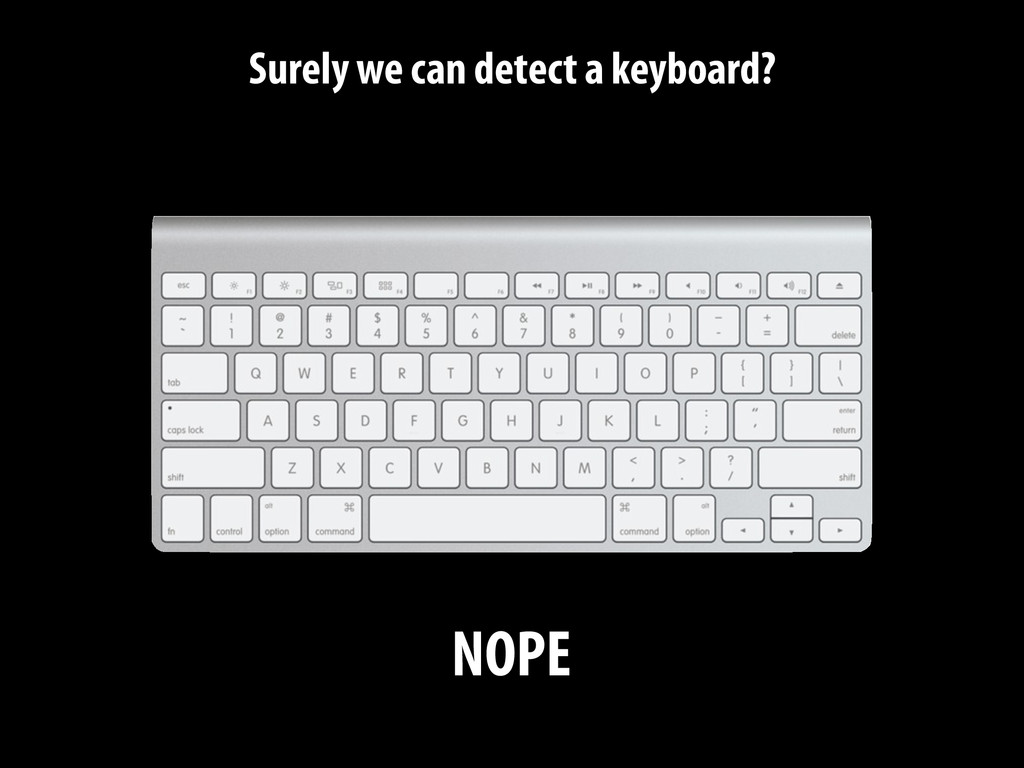 Surely we can detect a keyboard? NOPE