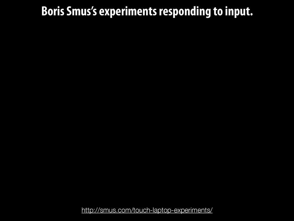 Boris Smus's experiments responding to input. h...