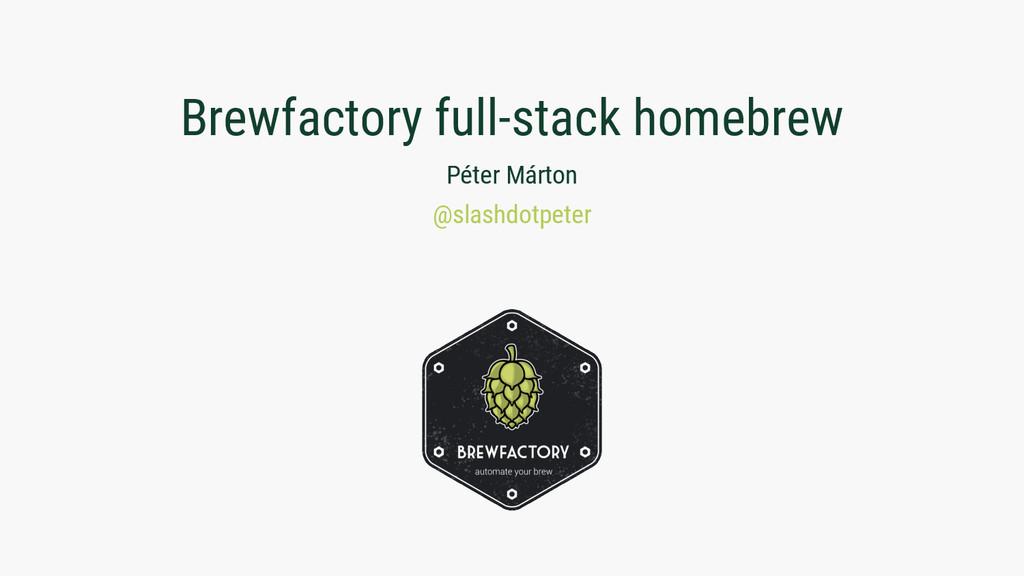 Brewfactory full-stack homebrew Péter Márton @s...