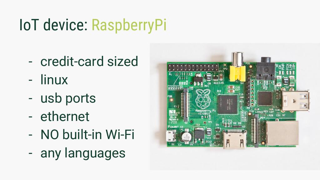 IoT device: RaspberryPi - credit-card sized - l...