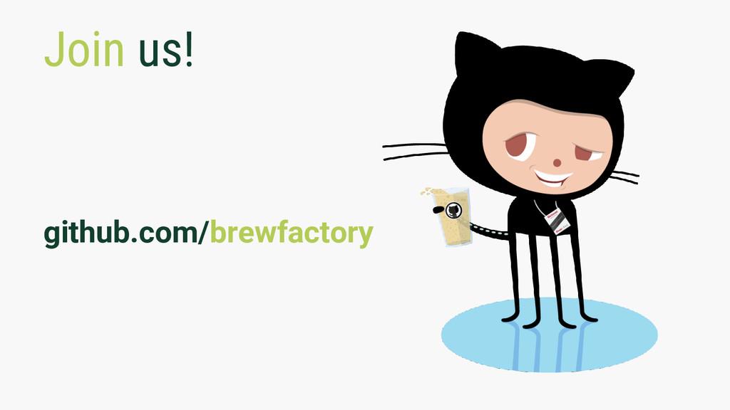 Join us! github.com/brewfactory