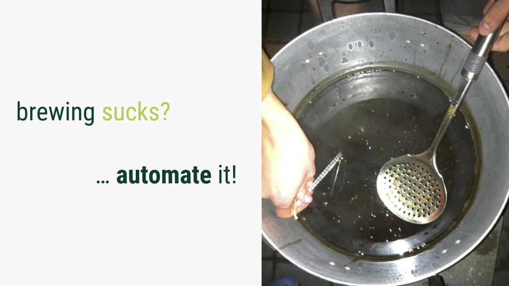brewing sucks? … automate it!
