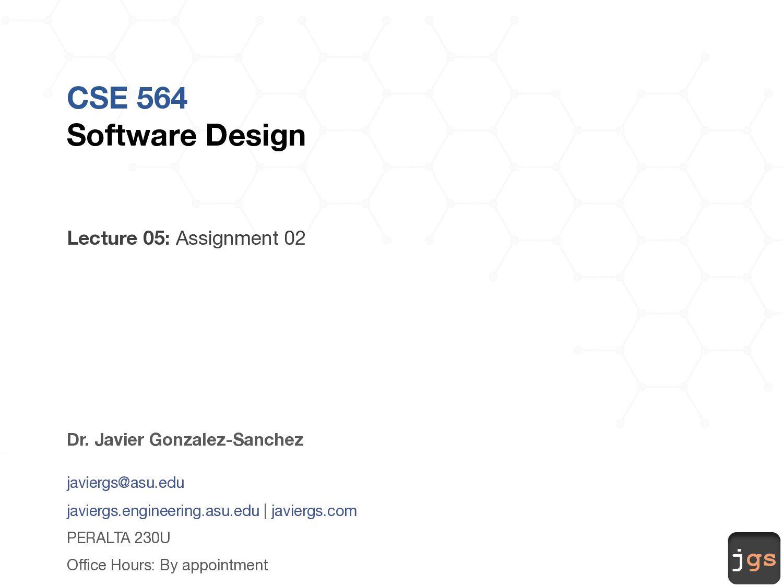 jgs CSE 564 Software Design Lecture 05: Assignm...