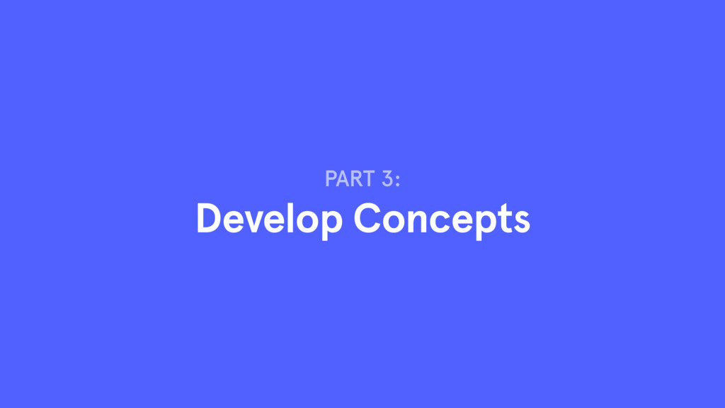 PART 3: Develop Concepts